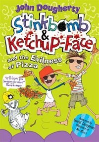 Book Stinkbomb and Ketchup-Face and the Evilness of Pizza by John Dougherty
