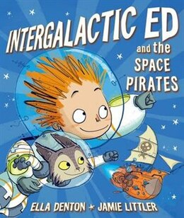 Book Intergalactic Ed and the Space Pirates by Ella Denton
