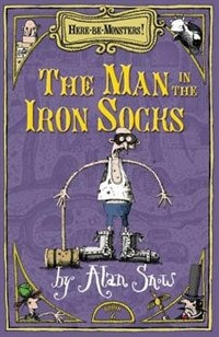 Book Here Be Monsters Part 2: Man In The Iron Socks by Alan Snow