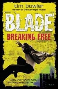 Book Blade: Breaking Free by Tim Bowler