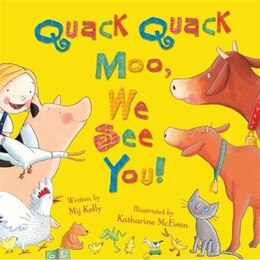 Book Quack Quack Moo, We See You! by Mij Kelly