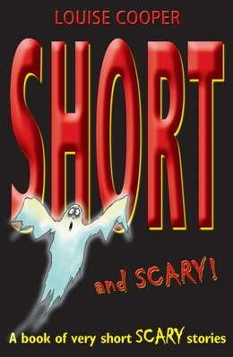 Book Short And Scary! by Louise Cooper