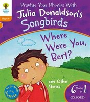 Oxford Reading Tree Home Learning Songbirds: Where Were You Bert and Other Stories