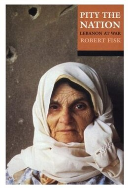 Book Pity the Nation: Lebanon at War by Robert Fisk