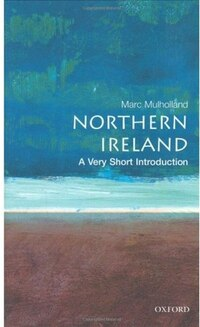 Northern Ireland: A Very Short Introduction: A Very Short Introduction