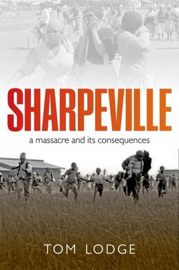 Book Sharpeville: An Apartheid Massacre and its Consequences by Tom Lodge