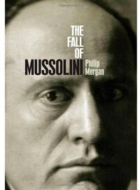 The Fall Of Mussolini: Italy, the Italians, and the Second World War