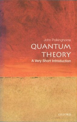 Book Quantum Theory: A Very Short Introduction: A Very Short Introduction by John Polkinghorne