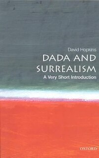 Dada and Surrealism: A Very Short Introduction: A Very Short Introduction