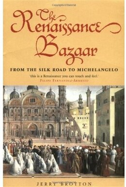 Book The Renaissance Bazaar: from the Silk Road to Michelangelo by Jerry Brotton