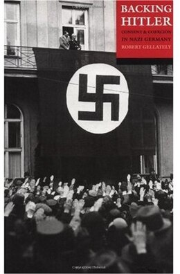 Book Backing Hitler: Consent And Coercion In Nazi Germany by Gellately, Robert