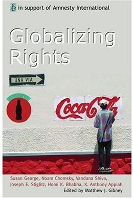 Book Globalizing Rights: The Oxford Amnesty Lectures 1999 by Matthew J. Gibney