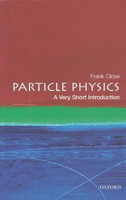Book Particle Physics: A Very Short Introduction: A Very Short Introduction by Frank Close