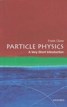 Particle Physics: A Very Short Introduction: A Very Short Introduction