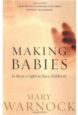 Book Making Babies: Is there a right to have children? by Mary Warnock
