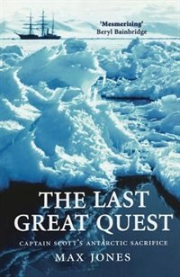 Book The Last Great Quest: Captain Scotts Antarctic Sacrifice by Max Jones