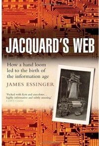 Jacquards Web: How a hand-loom led to the birth of the information age