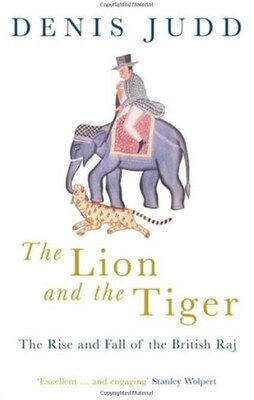 Book The Lion and the Tiger: The Rise and Fall of the British Raj, 1600-1947 by Denis Judd