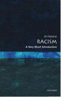 Racism: A Very Short Introduction: A Very Short Introduction