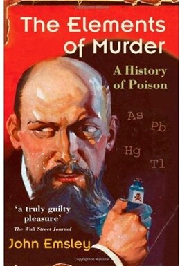 Book The Elements of Murder: A History of Poison by John Emsley