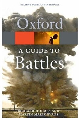 Book A Guide to Battles: Decisive Conflicts in History by Richard Holmes