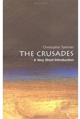 Book The Crusades: A Very Short Introduction: A Very Short Introduction by Christopher Tyerman