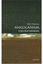 Anglicanism: A Very Short Introduction: A Very Short Introduction