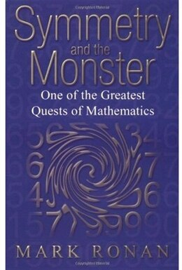 Book Symmetry And The Monster: One Of The Greatest Quests Of Mathematics by Mark Ronan