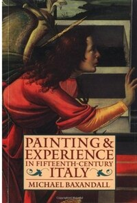 Painting and Experience in Fifteenth-Century Italy: A Primer in the Social History of Pictorial…