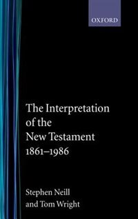 Book The Interpretation of the New Testament 1861-1986 by Stephen Neill