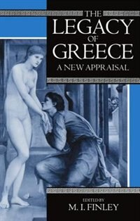 Book The Legacy of Greece: A New Appraisal by M. I. Finley