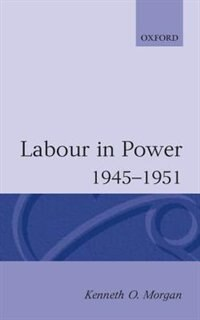 Book Labour in Power 1945-1951 by Kenneth O. Morgan