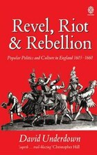 Revel, Riot, and Rebellion: Popular Politics and Culture in England 1603-1660