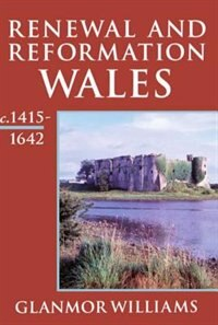 Book Renewal and Reformation: Wales c.1415-1642 by Glanmor Williams