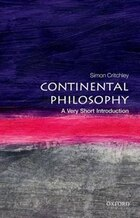 Continental Philosophy: A Very Short Introduction: A Very Short Introduction