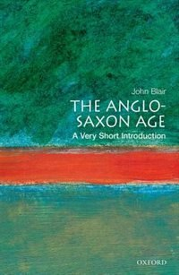 Book The Anglo-Saxon Age: A Very Short Introduction by John Blair
