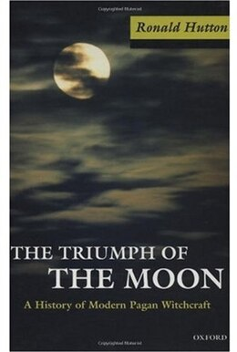 Book The Triumph of the Moon: A History of Modern Pagan Witchcraft by Ronald Hutton