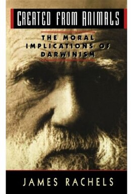 Book Created from Animals: The Moral Implications of Darwinism by James Rachels