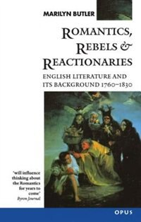 Book Romantics, Rebels and Reactionaries: English Literature and its Background 1760-1830 by Marilyn Butler