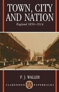 Book Town, City and Nation: England 1850-1914 by P. J. Waller