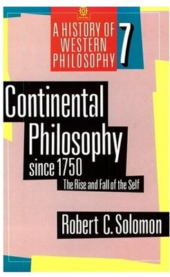 Book Continental Philosophy since 1750: The Rise and Fall of the Self by Robert C. Solomon