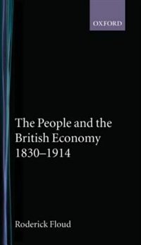 Book The People and the British Economy, 1830-1914 by Roderick Floud