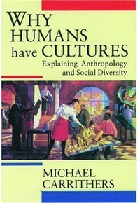 Why Humans Have Cultures: Explaining Anthropology and Social Diversity