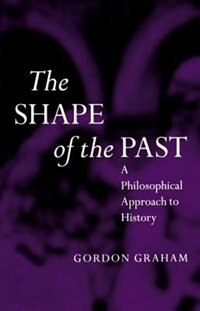 Book The Shape of the Past: A Philosophical Approach to History by Gordon Graham