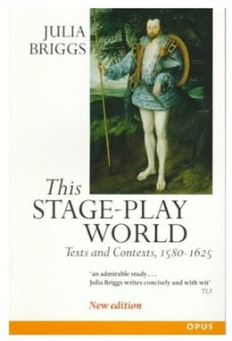 Book This Stage-Play World: Texts and Contexts, 1580-1625 by Julia Briggs