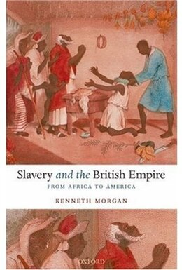 Book Slavery and the British Empire: From Africa to America by Kenneth Morgan
