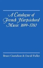 A Catalogue of French Harpsichord Music 1699-1780: Catalogue Of French Harpsichor