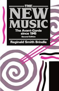 The New Music: The Avant-Garde since 1945 by Reginald Smith Brindle