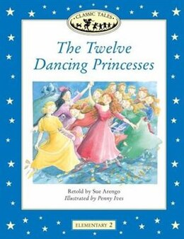 Book Classic Tales: Elementary 2: 300 Headwords Twelve Dancing Princesses by Sue Arengo