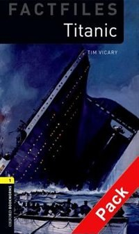 Oxford Bookworms Factfiles, New Edition: Level 1 (400 Headwords) Titanic Audio CD Pack